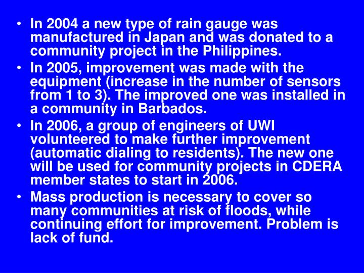 In 2004 a new type of rain gauge was manufactured in Japan and was donated to a community project in...