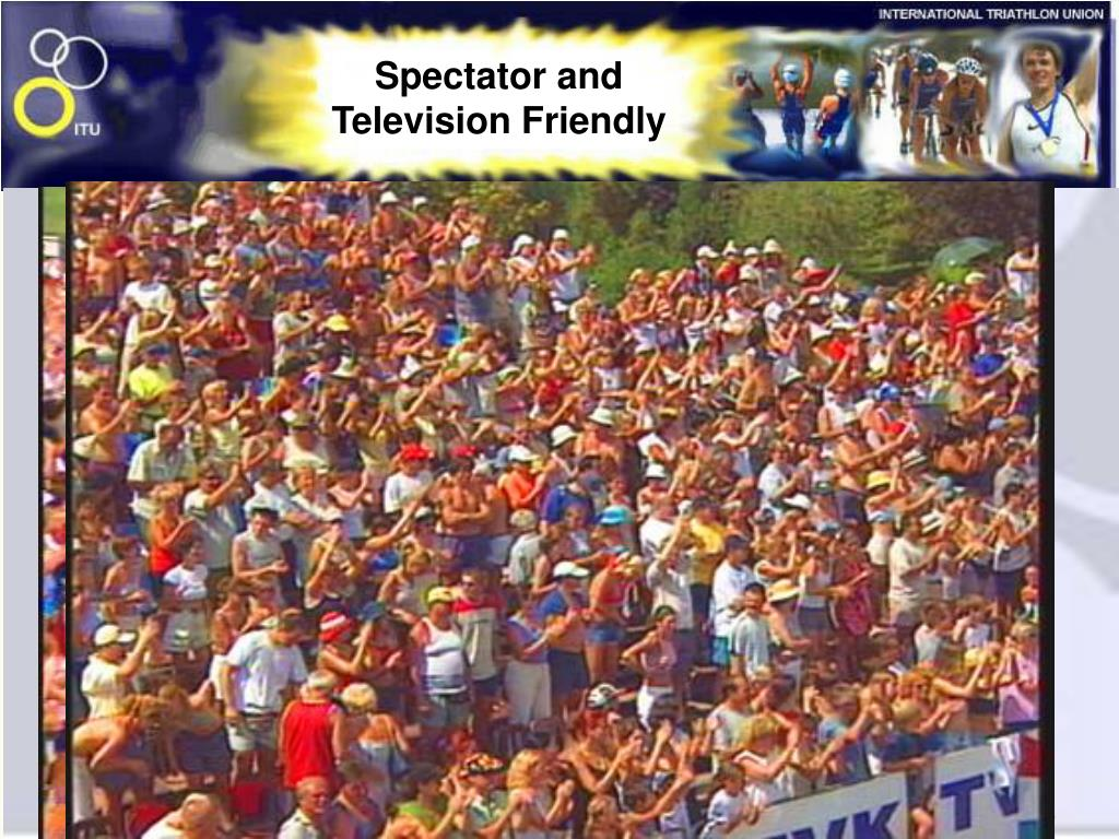 Spectator and Television Friendly
