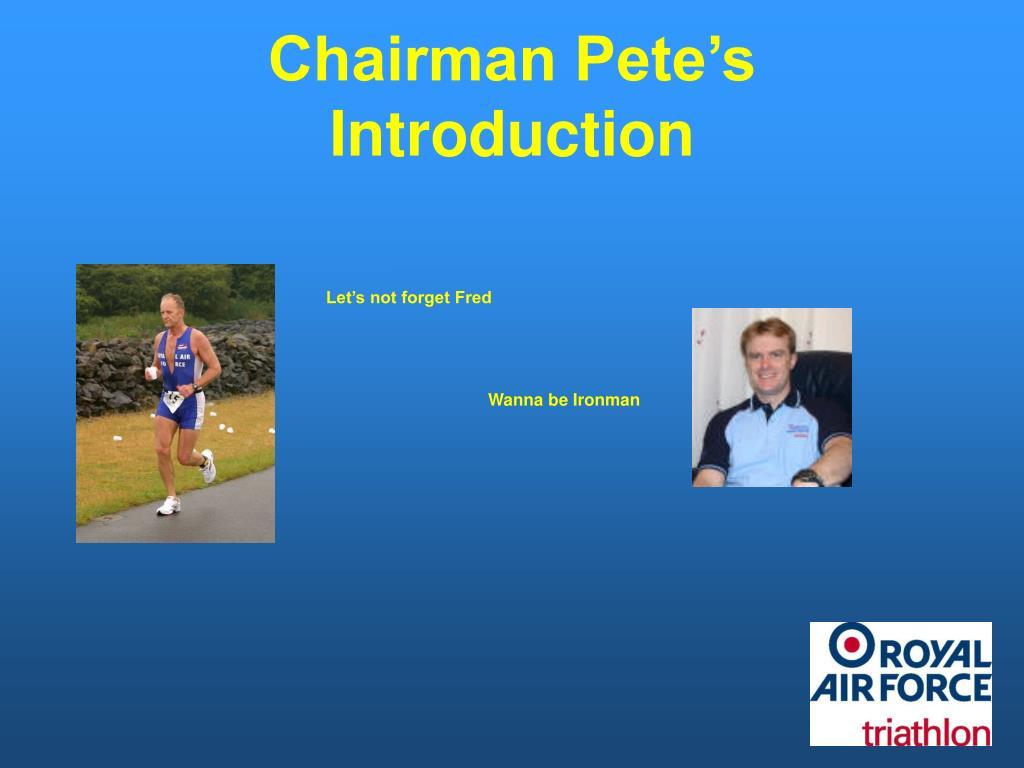 Chairman Pete's Introduction