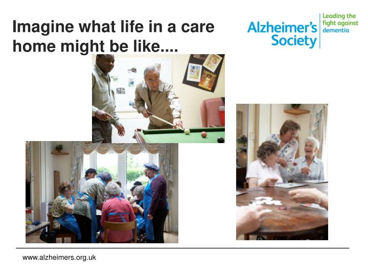 Imagine what life in a care home might be like....