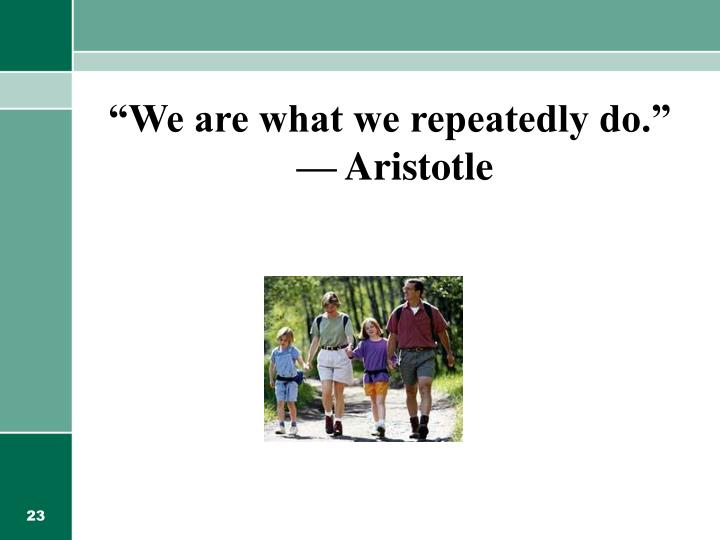 """We are what we repeatedly do."""