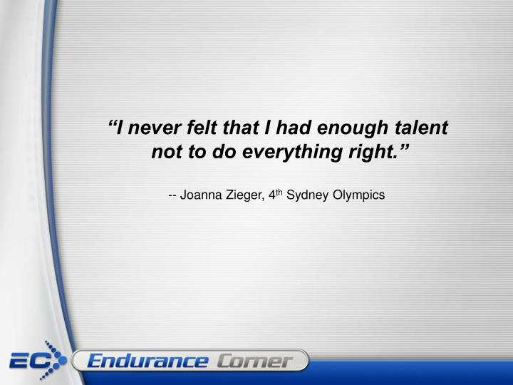 I never felt that i had enough talent not to do everything right joanna zieger 4 th sydney olympics
