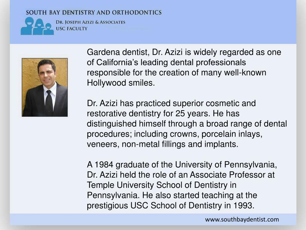 Gardena dentist, Dr. Azizi is widely regarded as one of California's leading dental professionals responsible for the creation of many well-known Hollywood smiles.