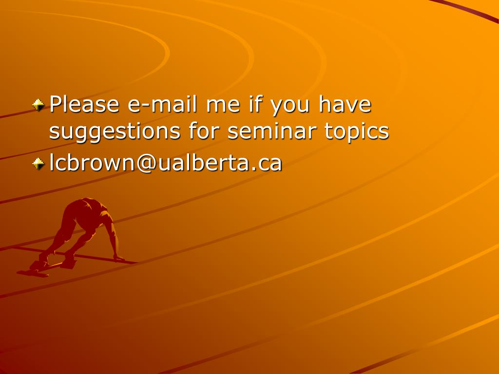 Please e-mail me if you have suggestions for seminar topics