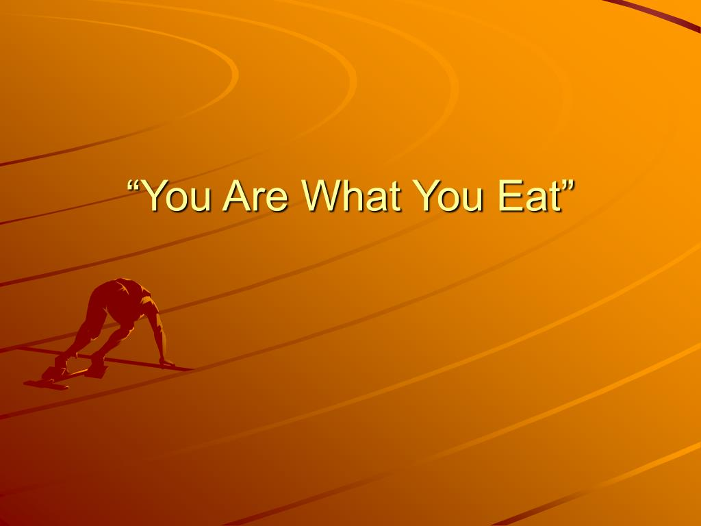 """You Are What You Eat"""