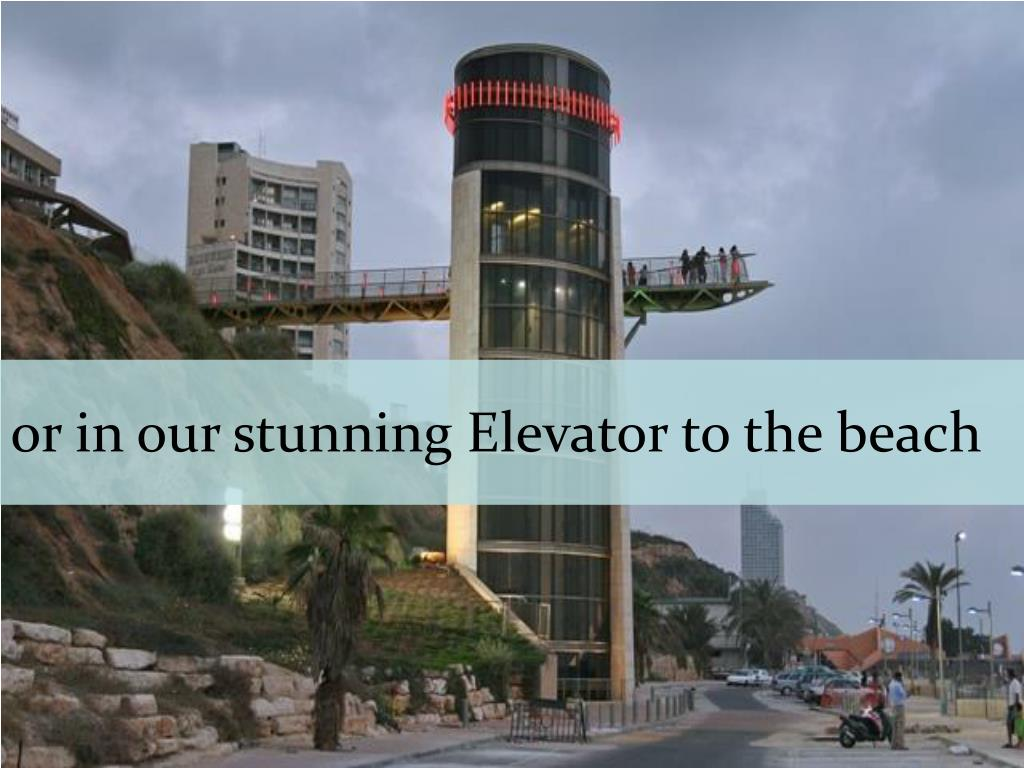 or in our stunning Elevator to the beach