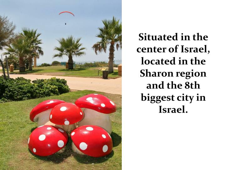 Situated in the center of Israel, located in the Sharon region