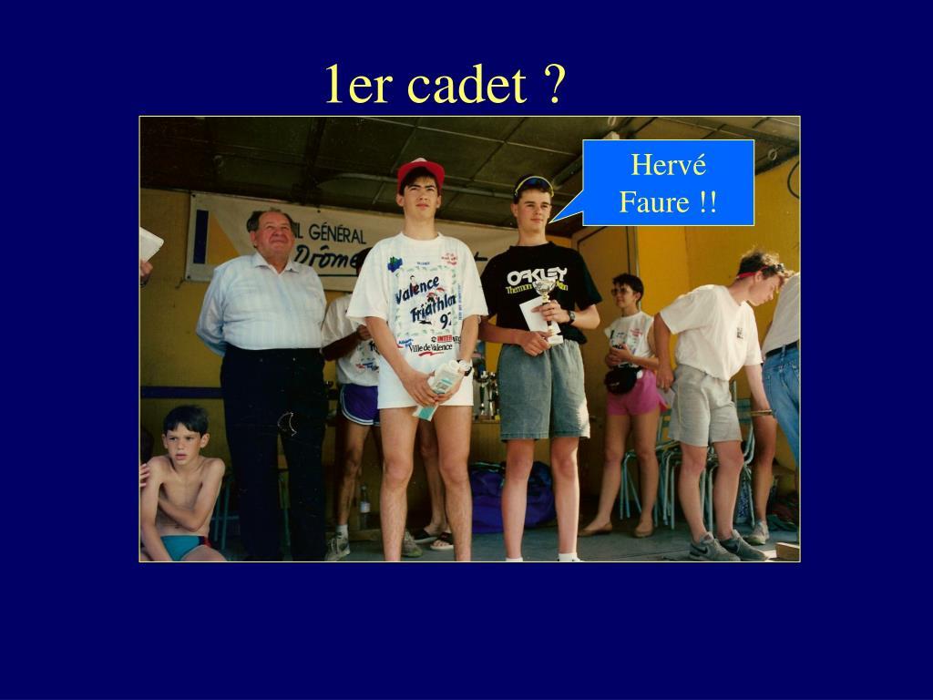 1er cadet ?