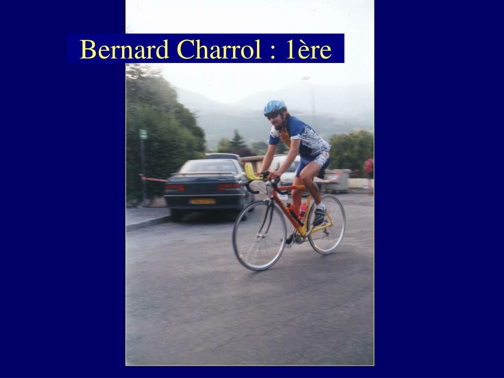 Bernard Charrol : 1ère