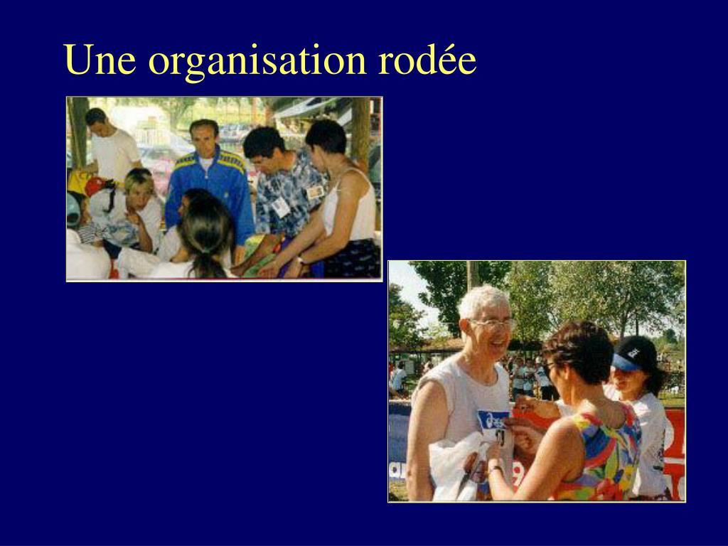 Une organisation rodée