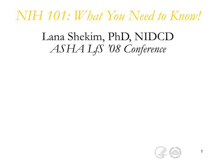 nih 101 what you need to know lana shekim phd nidcd asha lfs 08 conference