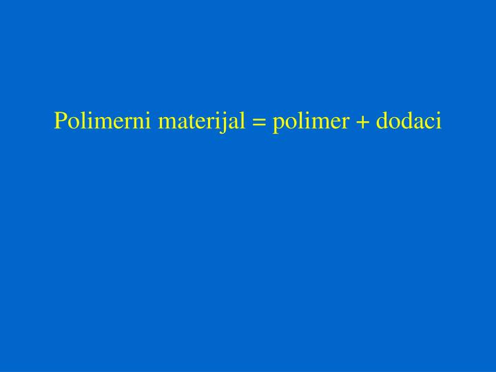 Polimerni materijal = polimer + dodaci