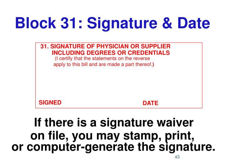 Block 31: Signature & Date