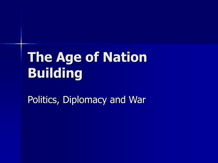 The age of nation building