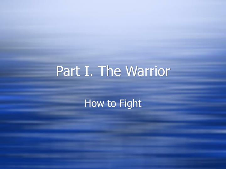 Part I. The Warrior