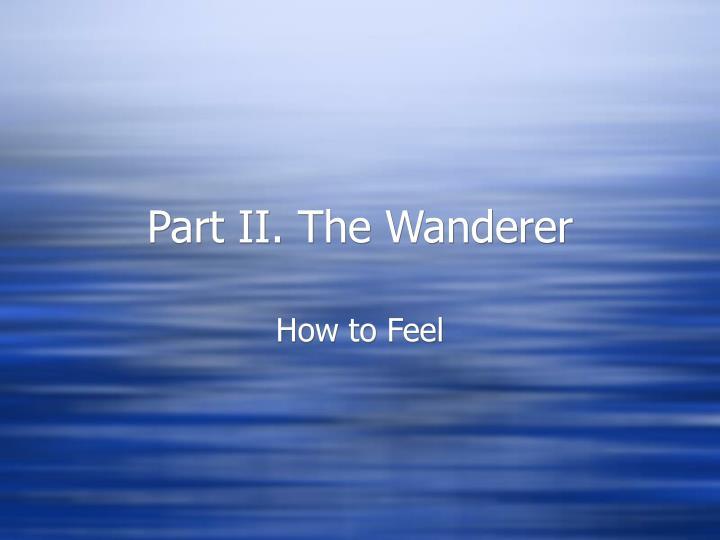 Part II. The Wanderer