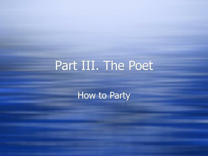 Part III. The Poet