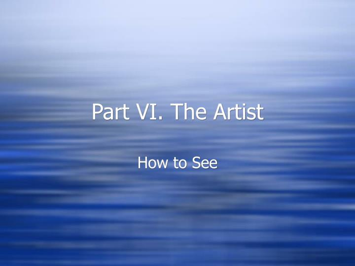 Part VI. The Artist
