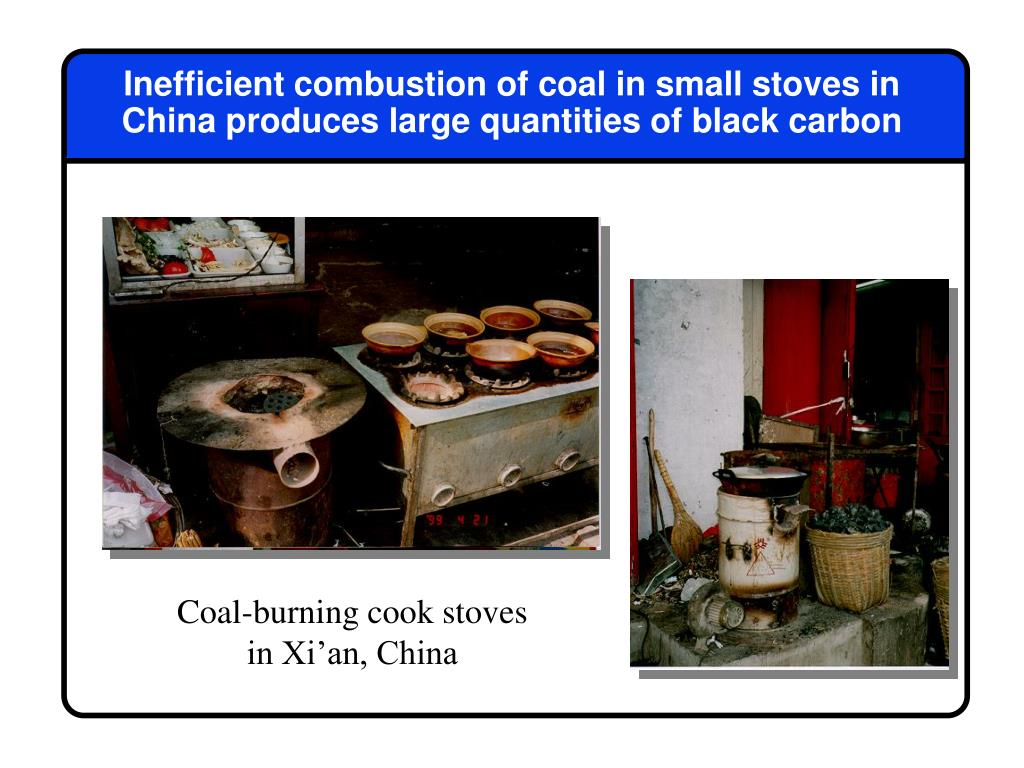 Inefficient combustion of coal in small stoves in China produces large quantities of black carbon
