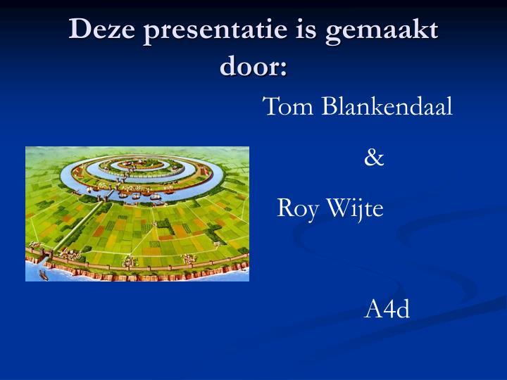Deze presentatie is gemaakt door: