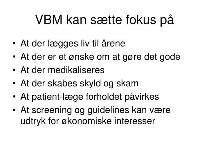 VBM kan sætte fokus på