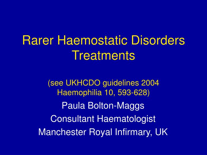 Rarer haemostatic disorders treatments see ukhcdo guidelines 2004 haemophilia 10 593 628
