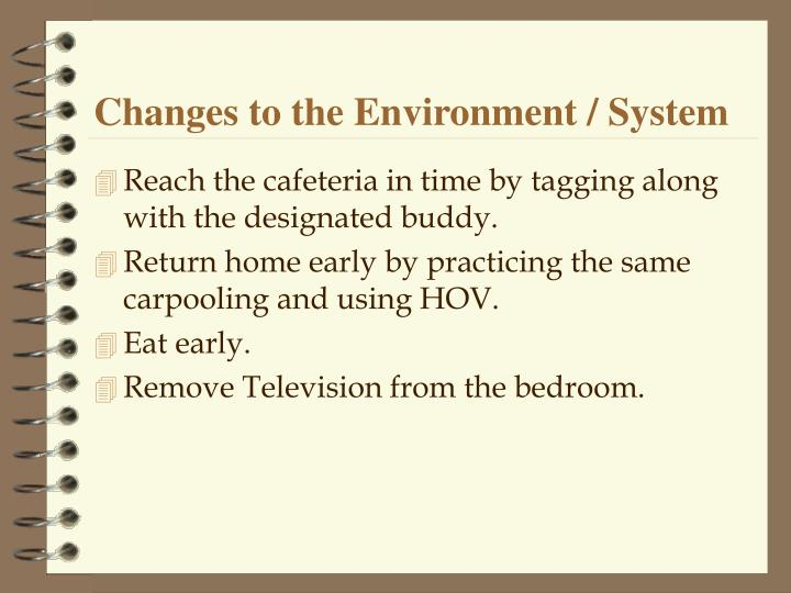 Changes to the Environment / System
