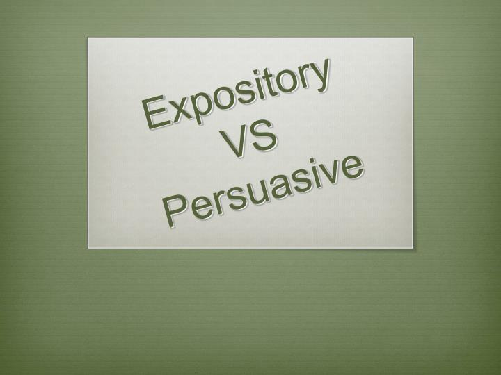 expository essay vs persuasive essay Get an answer for 'what is the difference between writing an expository and a persuasive essay, and what is the structure to write them' and find homework help for.