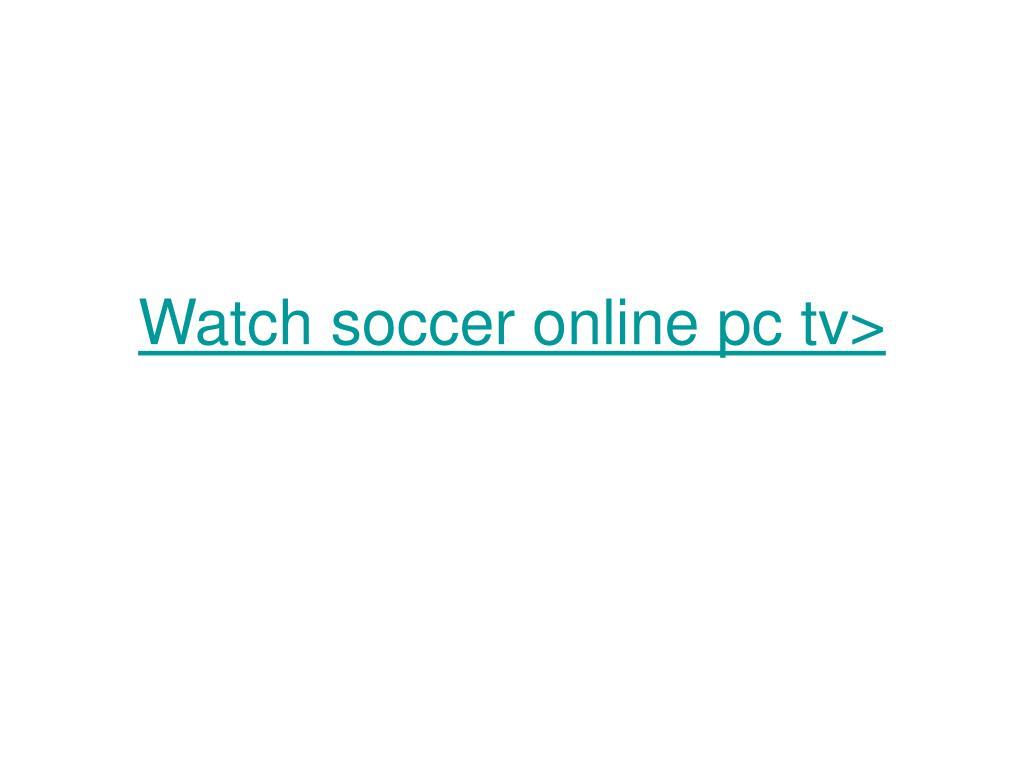 watch soccer online pc tv