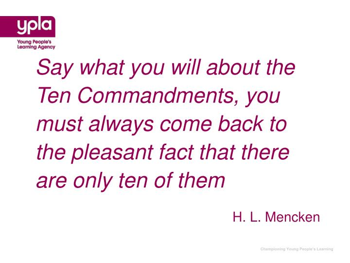Say what you will about the Ten Commandments, you must always come back to the pleasant fact that there are only ten of them