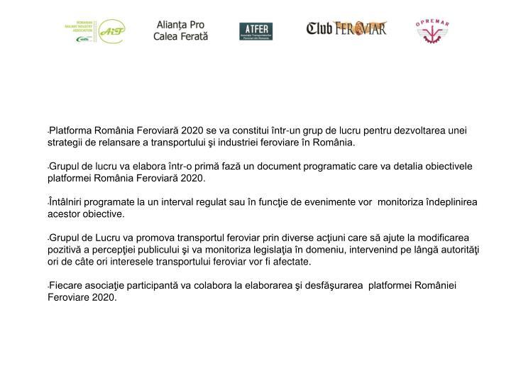 Platforma România Feroviară 2020 se va constitui într-un grup de lucru pentru dezvoltarea unei strategii de relansare a transportului şi industriei feroviare în România.