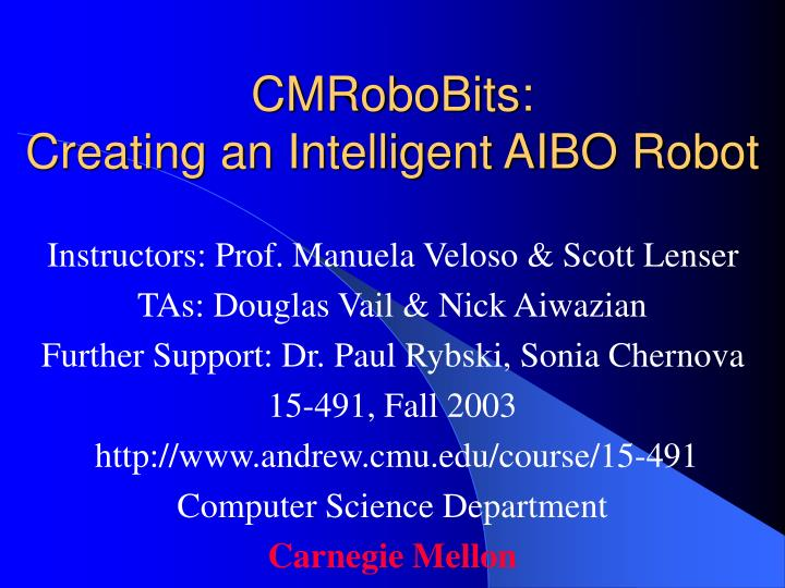Cmrobobits creating an intelligent aibo robot
