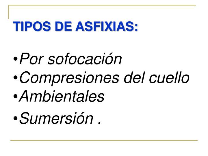 TIPOS DE ASFIXIAS: