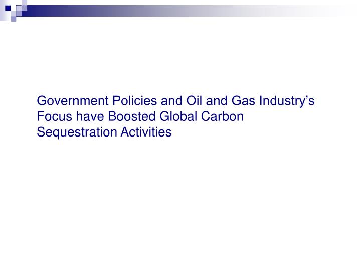 Government Policies and Oil and Gas Industry's Focus have Boosted Global Carbon Sequestration Activities