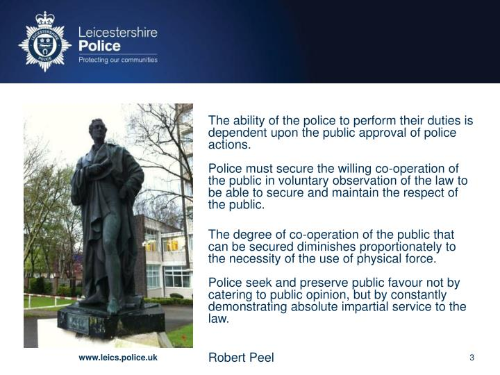 The ability of the police to perform their duties is dependent upon the public approval of police actions.
