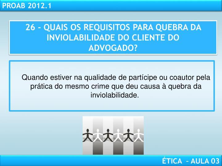26 - QUAIS OS REQUISITOS PARA QUEBRA DA INVIOLABILIDADE DO CLIENTE DO