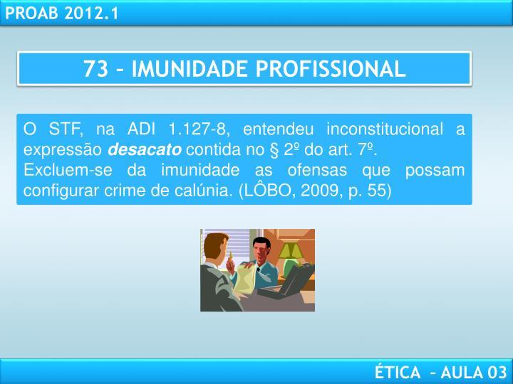 73 – IMUNIDADE PROFISSIONAL