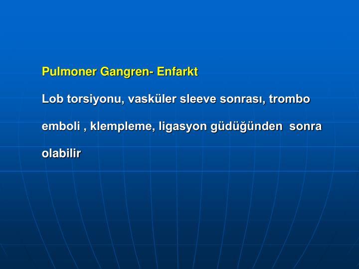 Pulmoner Gangren- Enfarkt