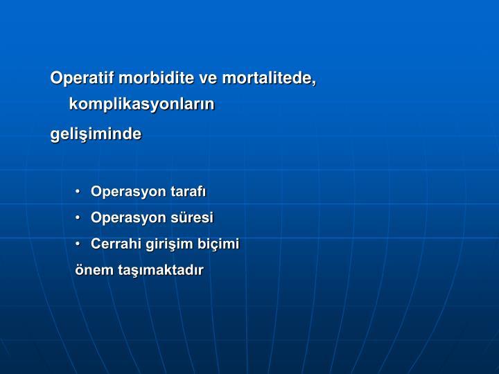 Operatif morbidite ve mortalitede, komplikasyonların