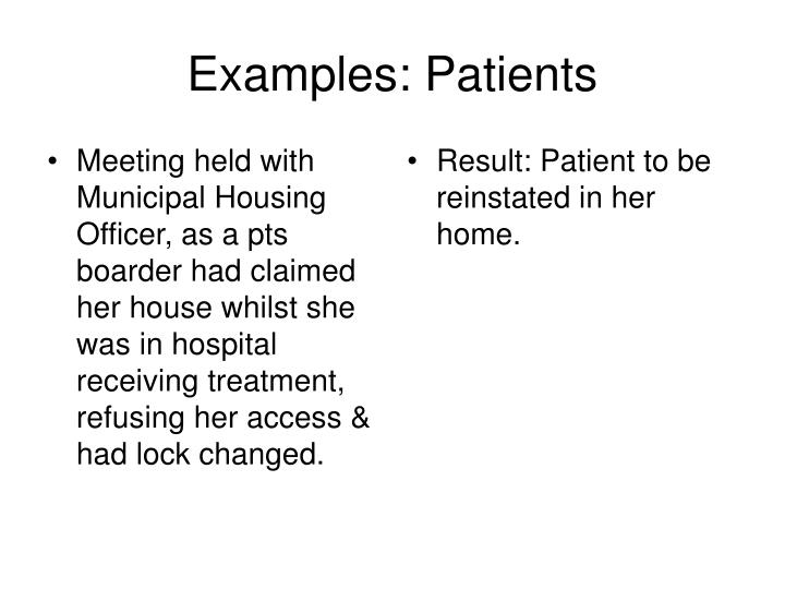 Meeting held with Municipal Housing Officer, as a pts boarder had claimed her house whilst she was in hospital receiving treatment, refusing her access & had lock changed.