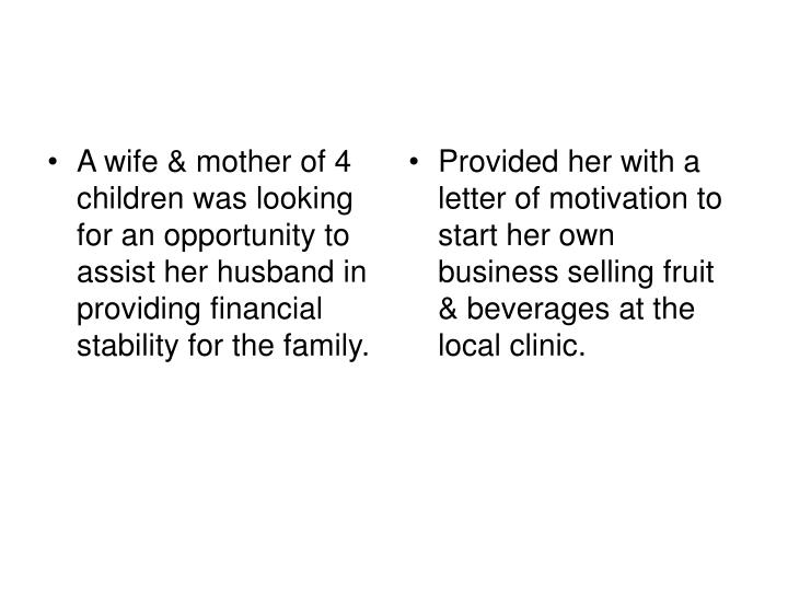 A wife & mother of 4 children was looking for an opportunity to assist her husband in providing financial stability for the family.