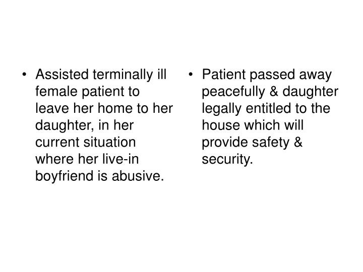 Assisted terminally ill female patient to leave her home to her daughter, in her current situation where her live-in boyfriend is abusive.