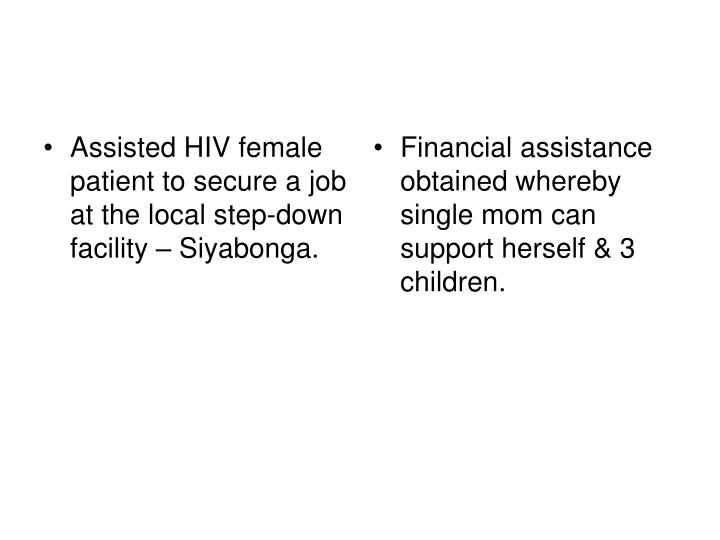 Assisted HIV female patient to secure a job at the local step-down facility – Siyabonga.
