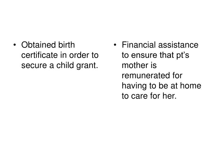 Obtained birth certificate in order to secure a child grant.