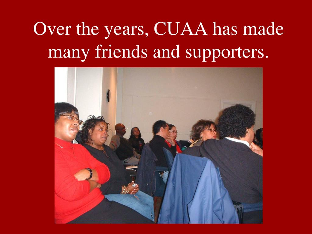 Over the years, CUAA has made many friends and supporters.