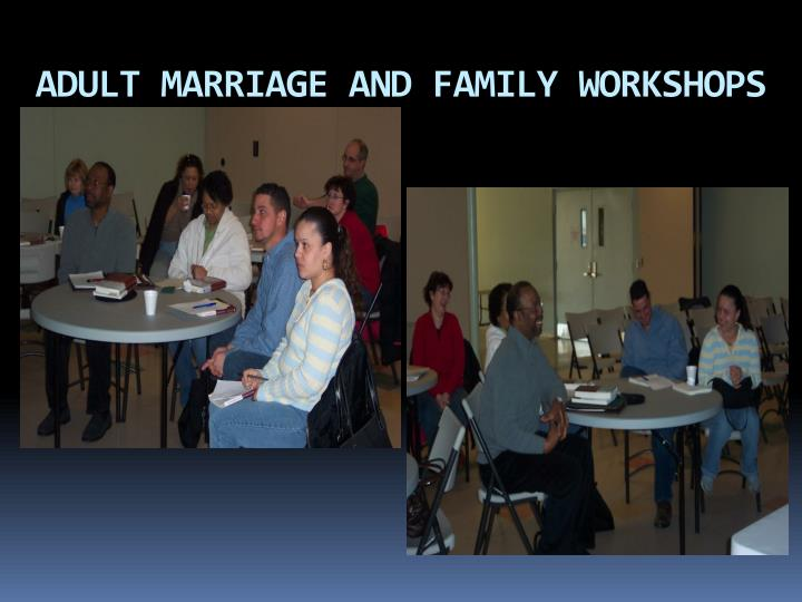 ADULT MARRIAGE AND FAMILY WORKSHOPS