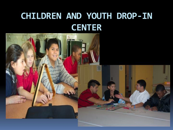 CHILDREN AND YOUTH DROP-IN CENTER