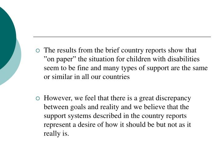 "The results from the brief country reports show that ""on paper"" the situation for children with disabilities seem to be fine and many types of support are the same or similar in all our countries"