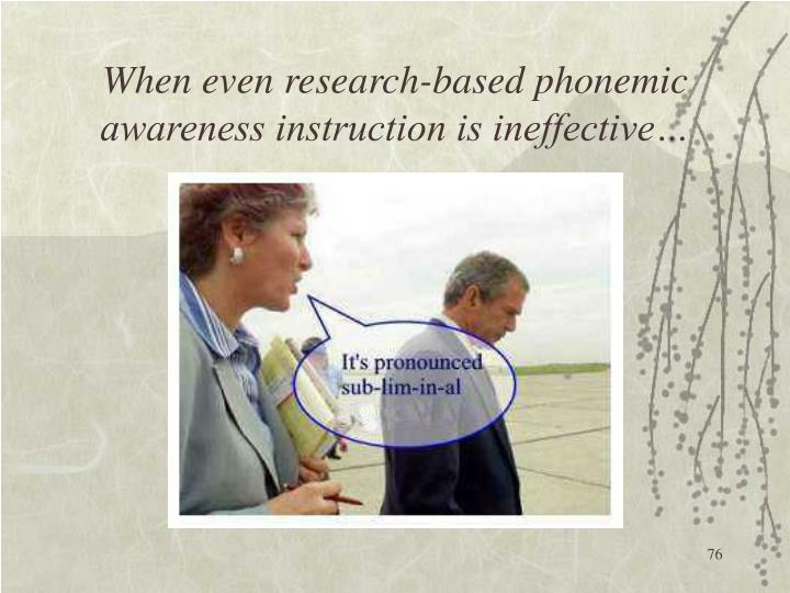 When even research-based phonemic awareness instruction is ineffective…
