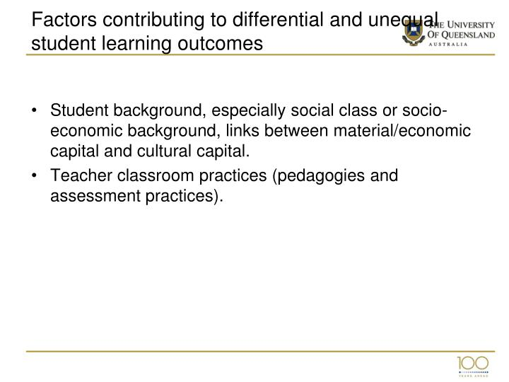 Factors contributing to differential and unequal student learning outcomes